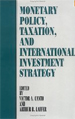 Monetary Policy, Taxation, and International Inves