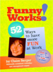 Funny Works!: 52 Ways to Have More Fun at Work