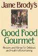 Jane Brody's Good Food Gourmet: Recipes and Menus