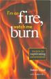I'm on Fire Watch Me Burn