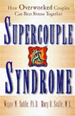Supercouple Syndrome: How Overworked Couples Can B