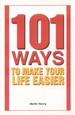 101 Ways to Make Your Life Easier