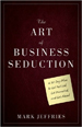 The Art of Business Seduction