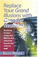 Replace Your Grand Illusions with Grander Realitie