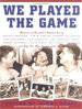 We Played the Game: Memories of Baseball's Great