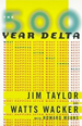The 500 Year Delta : What Happens After What Comes
