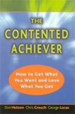 The Contented Achiever : How to Get What You Wan