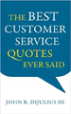 The Best Customer Service Quotes Ever Said - John DiJulius