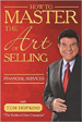 How to Master the Art of Selling Financial Services  - Tom Hopkins