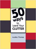 50 Ways to Leave Your Clutter  - Audrey Thomas