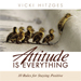 Attitude Is Everything - Vicki Hitzges