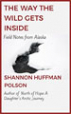 The Way the Wild Gets Inside - Shannon Polson