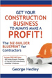 Get Your Construction Business To Always Make A Profit! - George Hedley