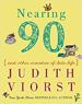 Nearing Ninety - Judith Viorst