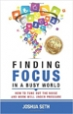 Finding Focus In A Busy World - Joshua Seth
