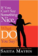 If You Can't Say Something Nice, What Do You Say? - Sarita Maybin