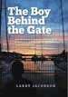 The Boy Behind the Gate - Larry Jacobson