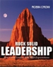 Rock Solid Leadership - Robin Crow
