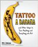 Tattoo a Banana - Phil Hansen