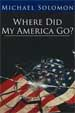 Where Did My America Go? - Michael Solomon