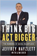 Think Big, Act Bigger - Jeffrey Hayzlett