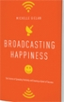 Broadcasting Happiness - Michelle Gielan