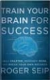 Train Your Brain For Success - Roger Seip