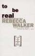 To Be Real - Rebecca Walker