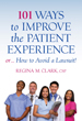 101 Ways to Improve the Patient Experience or How to Avoid a Lawsuit  - Regina Clark