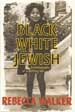 Black, White & Jewish - Rebecca Walker