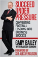 Succeed Under Pressure - Gary Bailey
