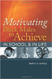 Motivating Black Males to Achieve in School & In Life - Baruti Kafele