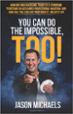You Can Do the Impossible, Too! - Jason Michaels