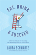 Eat, Drink and Succeed - Laura Schwartz