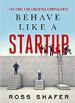 Behave Like a Startup - Ross Shafer