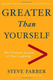 Steve Farber-Greater Than Yourself: The Ultimate Lesson of True Leadership