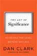 The Art of Significance - Dan Clark