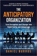 The Anticipatory Organization - Daniel Burrus