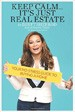 Keep Calm . . . It's Just Real Estate - Egypt Sherrod