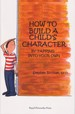 How to Build a Child's Character - Stephen Birchak