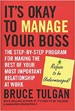 It's Okay to Manage Your Boss - Bruce Tulgan