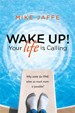 Wake Up! Your Life is Calling - Mike Jaffe