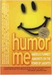 Humor Me-America's Funniest Humorists on the Power of Laughter - Brad Montgomery