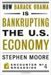 How Barack Obama is Bankrupting the U.S. Economy - Stephen Moore