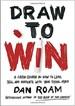 Draw to Win - Dan Roam