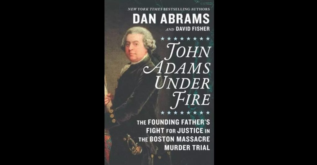 Dan Abrams - John Adams Under Fire book