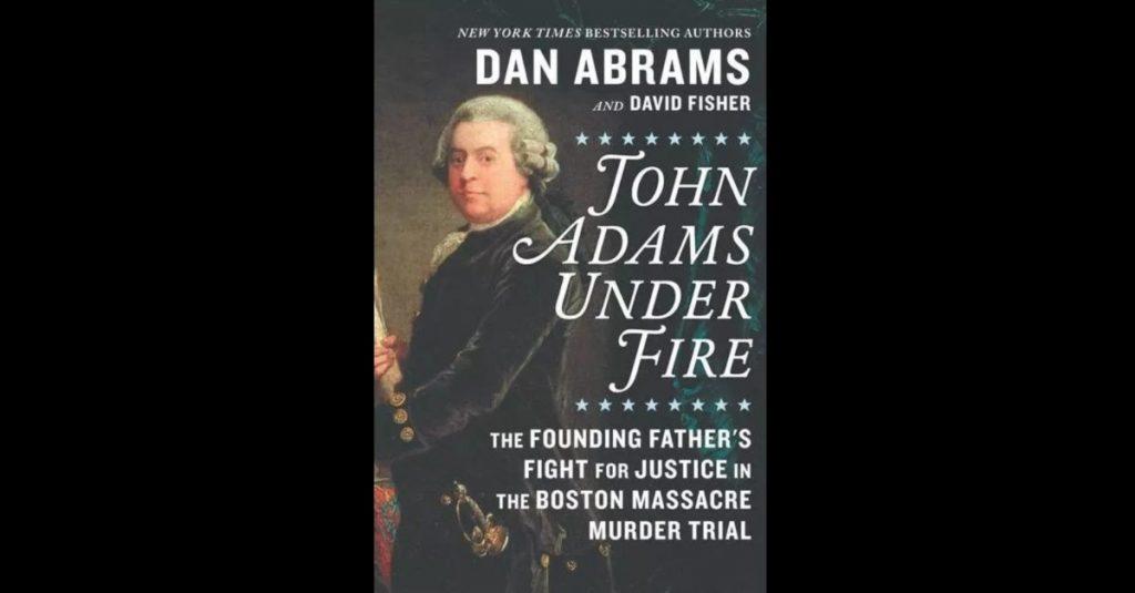 Dan Abrams - John Adams Under Fire book